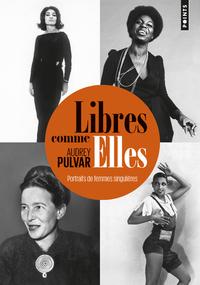 LIBRES COMME ELLES - PORTRAITS DE FEMMES SINGULIERES