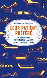 LEUR PATIENT PREFERE - 17 HISTOIRES EXTRAORDINAIRES DE PSYCHANALYSTES