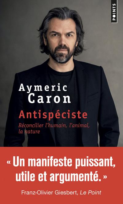 ANTISPECISTE - RECONCILIER L'HUMAIN, L'ANIMAL, LA NATURE
