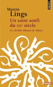 UN SAINT SOUFI DU XXE SIECLE - LE CHEIKH AHMAD AL-'ALAWI