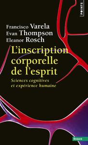 L'INSCRIPTION CORPORELLE DE L'ESPRIT - SCIENCES COGNITIVES ET EXPERIENCE HUMAINE