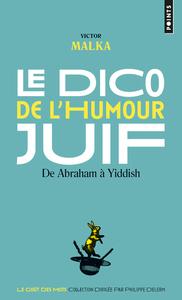 LE DICO DE L'HUMOUR JUIF. DE ABRAHAM A YIDDISH