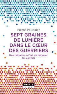 SEPT GRAINES DE LUMIERE DANS LE COEUR DES GUERRIERS - UNE INITIATION A L'ART DE DENOUER LES CONFLITS