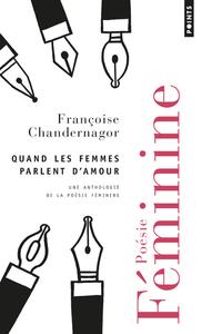 QUAND LES FEMMES PARLENT D'AMOUR - UNE ANTHOLOGIE DE LA POESIE FEMININE