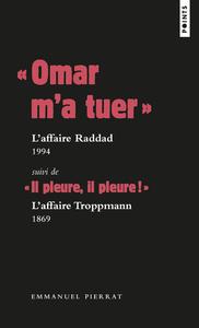 """"""" OMAR M'A TUER """" : L'AFFAIRE RADDAD, 1994 SUIVI DE """" IL PLEURE, IL PLEURE ! """" : L'AFFAIRE TROPPMANN"""