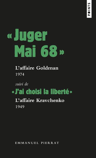 """"""" JUGER MAI 68 """": L'AFFAIRE GOLDMAN, 1974, SUIVI DE """" J'AI CHOISI LA LIBERTE """" : L'AFFAIRE KRAVC"""
