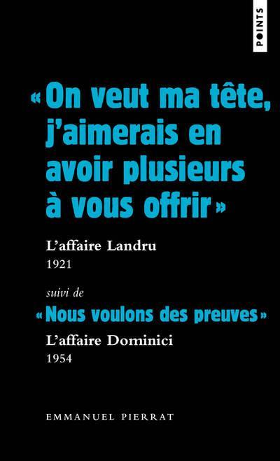 """""""ON VEUT MA TETE, J'AIMERAIS EN AVOIR PLUSIEURS A VOUS OFFRIR"""" : L'AFFAIRE LANDRU 1921. SUIVI DE NO"""