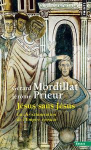 JESUS SANS JESUS - LA CHRISTIANISATION DE L'EMPIRE ROMAIN