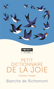 PETIT DICTIONNAIRE DE LA JOIE - CHANTER L'INSTANT