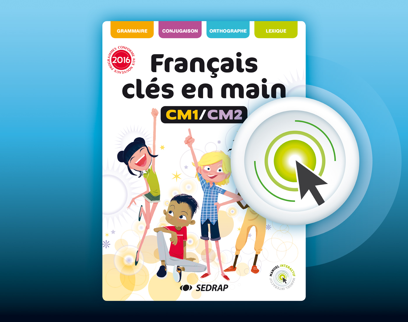 FRANCAIS CLES EN MAINS CM1 CM2 - VERSION INTERACTIVE ED 2017
