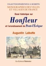 HONFLEUR (ESSAI HISTORIQUE SUR) ET L'ARRONDISSEMENT DE PONT-L'EVEQUE