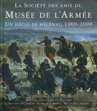 LA SOCIETE DES AMIS DU MUSEE DE L'ARMEE. UN SIECLE DE MECENAT, 1909-2009