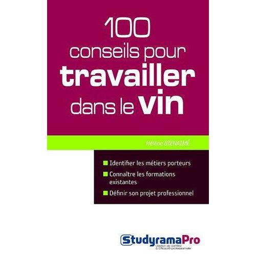 100 CONSEILS POUR TRAVAILLER DANS LE VIN