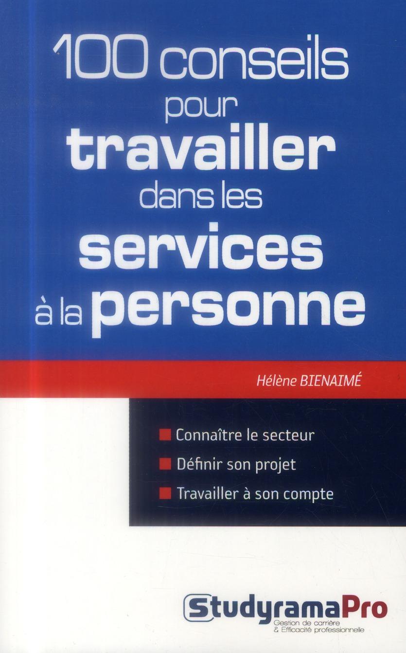 100 CONSEILS POUR TRAVAILLER DANS LES SERVICES A LA PERSONNE