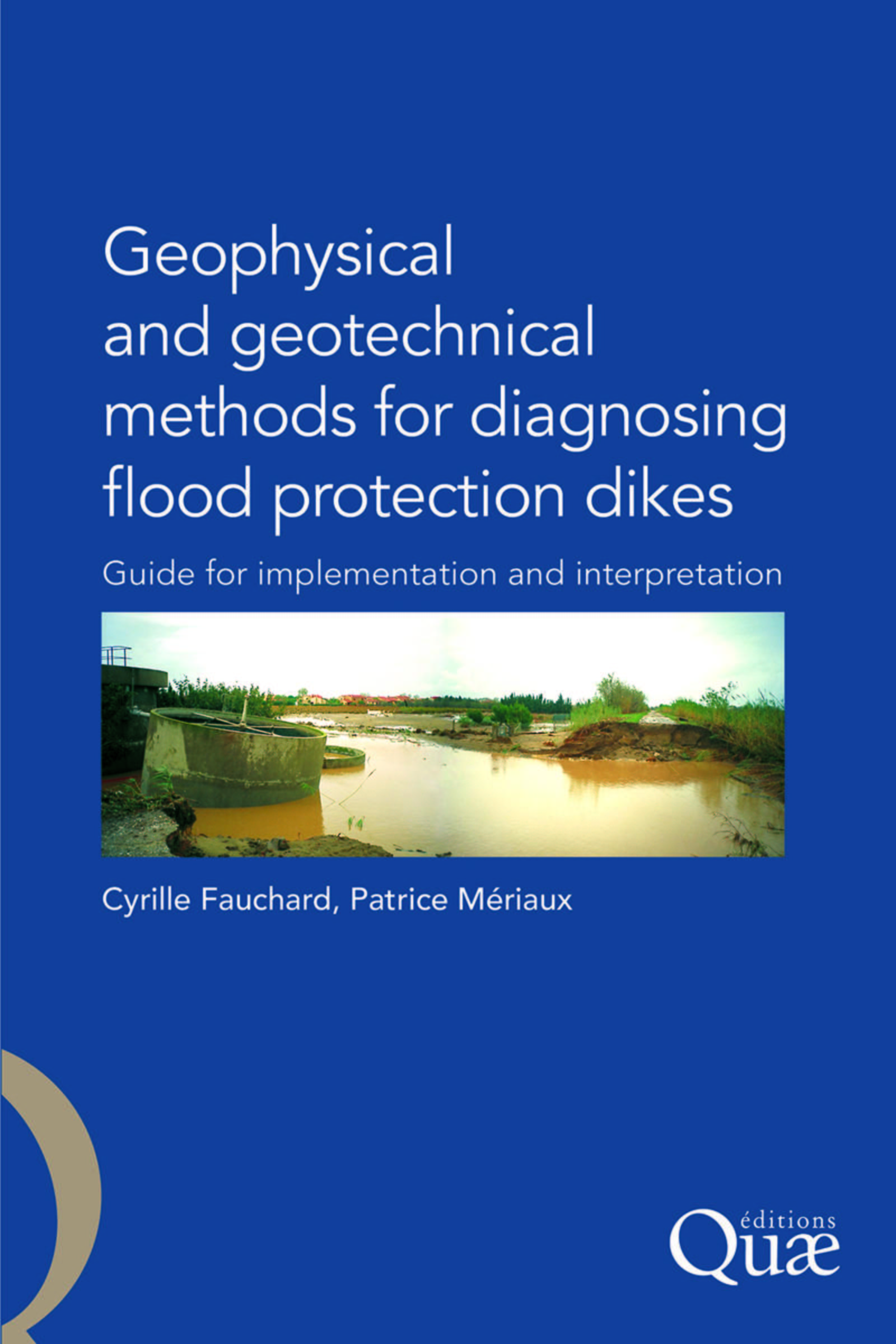 GEOPHYSICAL AND GEOTECHNICAL METHODS FOR DIAGNOSING FLOOD PROTECTION DIKES - GUIDE FOR IMPLEMENTATIO