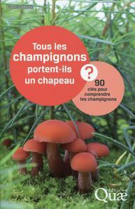 TOUS LES CHAMPIGNONS PORTENT-ILS UN CHAPEAU 90 CLES POUR COMPRENDRE LES CHAMPIGN - 90 CLES POUR COMP