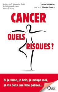 CANCER  QUELS RISQUES - SI JE FUME  JE BOIS  JE MANGE MAL  JE VIS DANS UNE VILLE POLLUEE  PREFACE DU