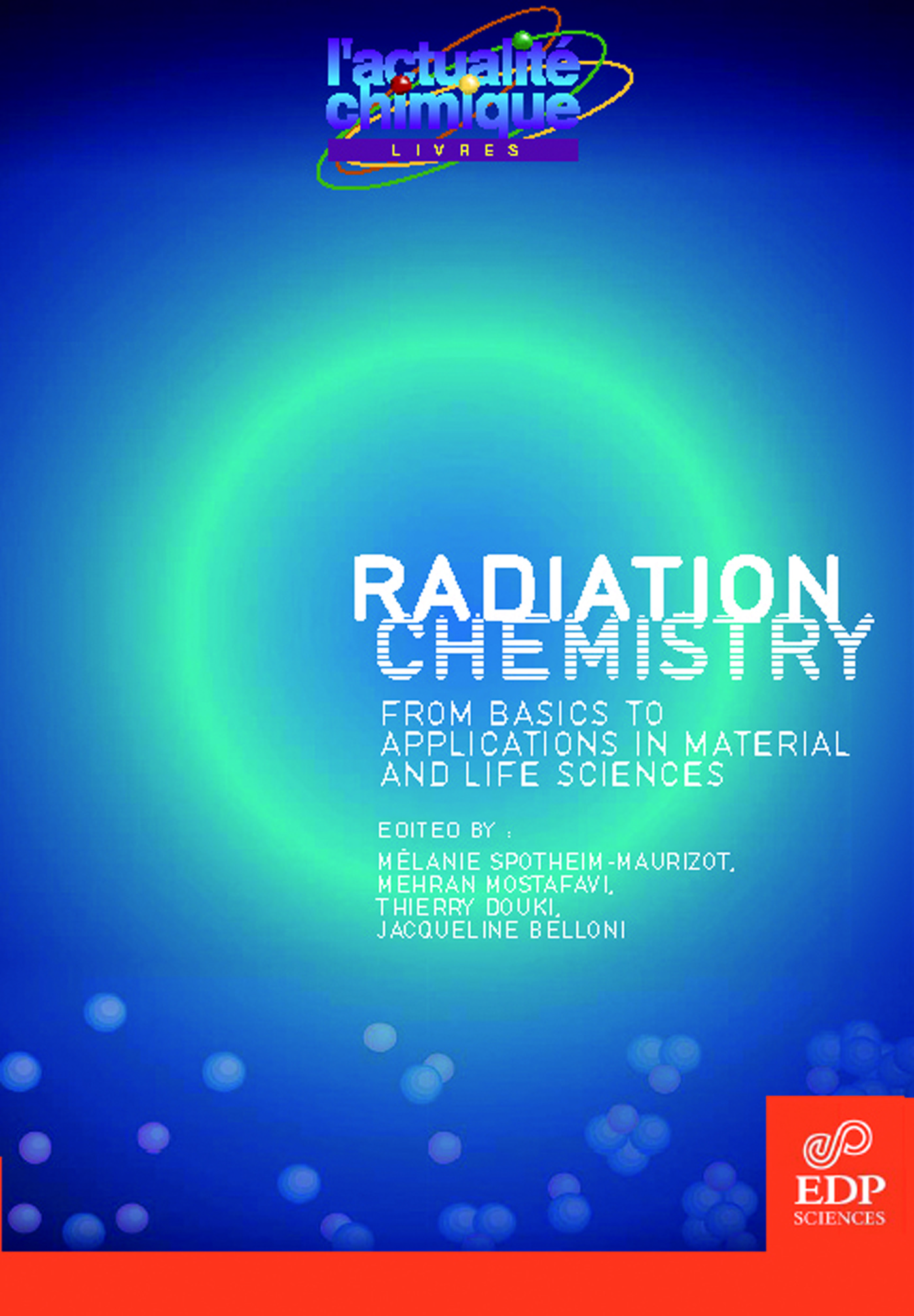 RADIATION CHEMISTRY FROM BASICS TO APPLICATIONS IN MATERIAL AND LIFE SCIENCES