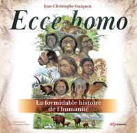 ECCE HOMO - LA FORMIDABLE HISTOIRE DE L'HUMANITE