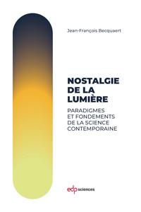 NOSTALGIE DE LA LUMIERE - PARADIGMES ET FONDEMENTS DE LA SCIENCE CONTEMPORAINE