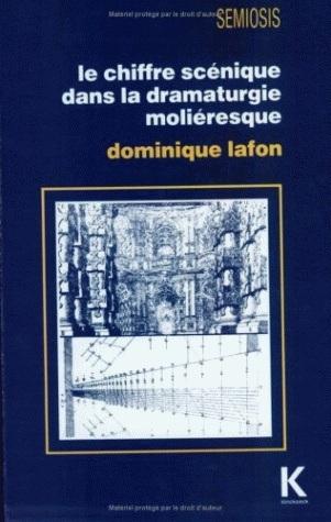 CHIFFRE SCENIQUE DANS LA DRAMATURGIE MOLIERESQUE (LE)