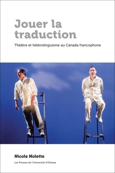 JOUER LA TRADUCTION: THEATRE ET HETEROLINGUISME AU CANADA FRANCO-