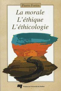 La morale, l'éthique, l'éthicologie