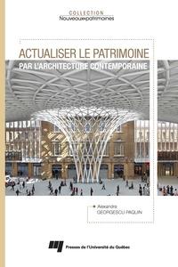 Actualiser le patrimoine par l'architecture contemporaine