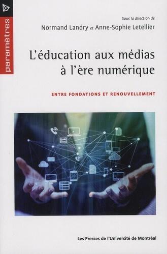 L EDUCATION AUX MEDIAS A L ERE NUMERIQUE. ENTRE FONDATIONS ET RENOUVELLEMENT