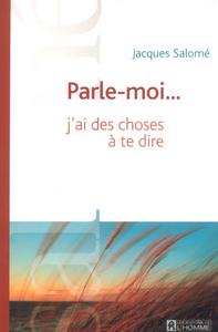 PARLE-MOI J'AI DES CHOSES A TE DIRE