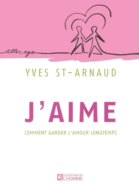 J'AIME - COMMENT GARDER L'AMOUR LONGTEMPS