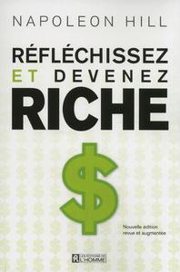 REFLECHISSEZ ET DEVENEZ RICHE - NOUVELLE EDITION REVUE ET AUGMENTEE