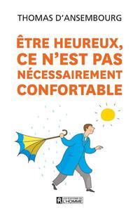 ETRE HEUREUX, CE N'EST PAS NECESSAIREMENT CONFORTABLE