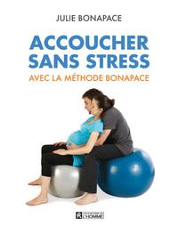 ACCOUCHER SANS STRESS AVEC LA METHODE BONAPACE (NOUVELLE EDITION EN COULEURS)
