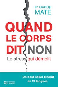 QUAND LE CORPS DIT NON - LE STRESS QUI DEMOLIT
