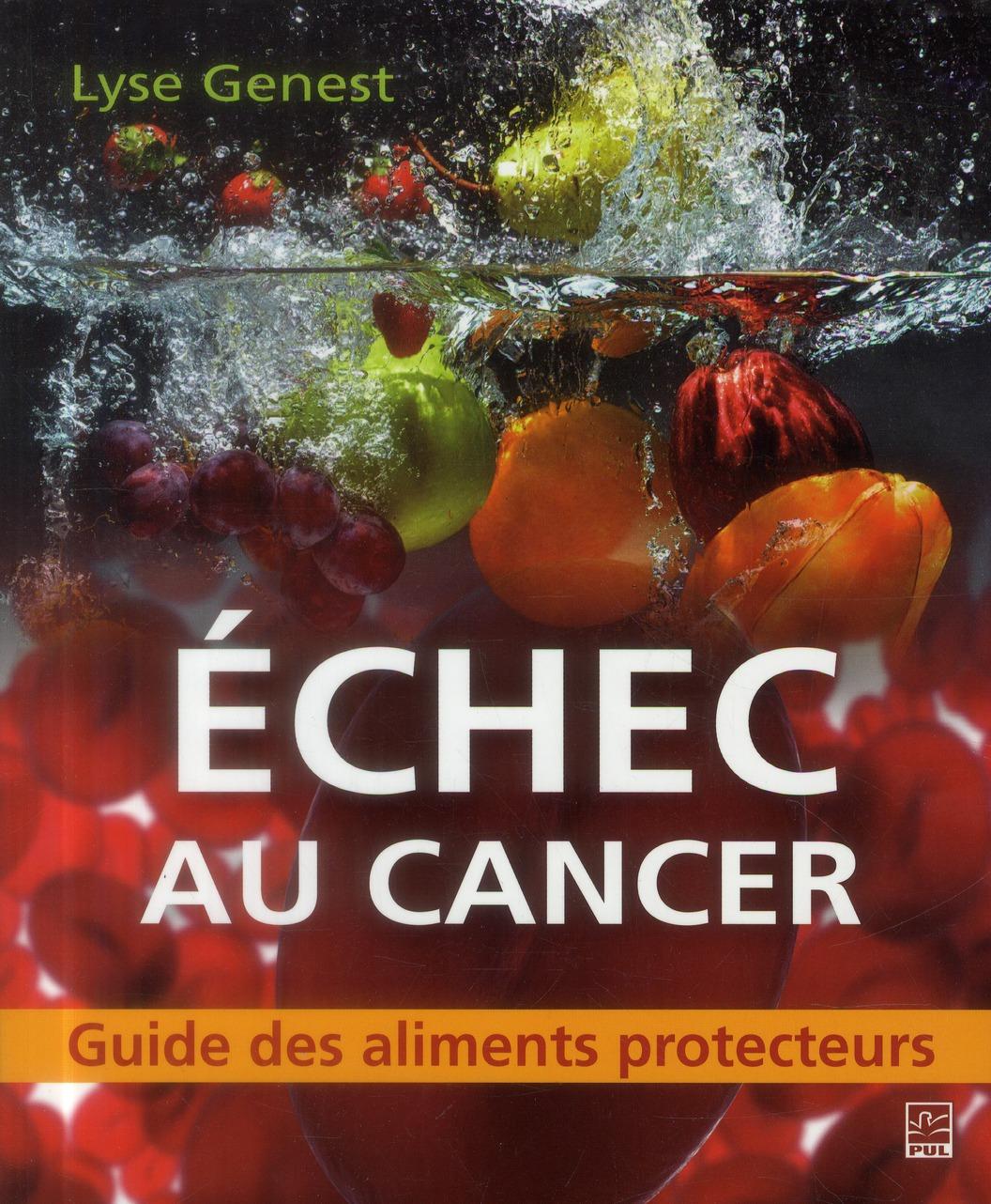 ECHEC AU CANCER : GUIDE DES ALIMENTS PROTECTEURS