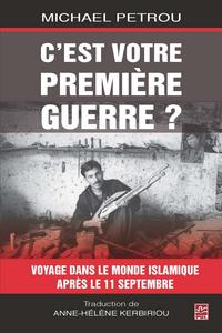 C'EST VOTRE PREMIERE GUERRE? : VOYAGES DANS LE MONDE ISLAMIQUE
