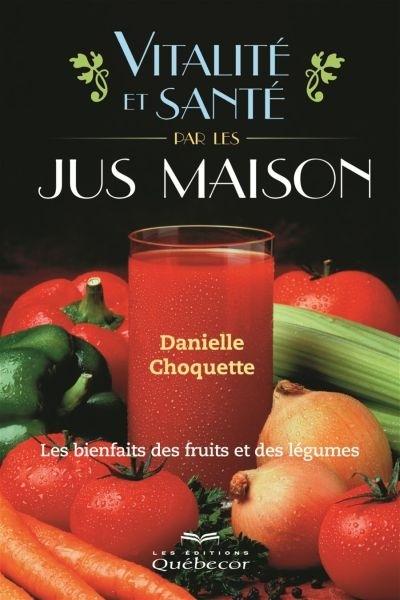 VITALITE ET SANTE PAR LES JUS MAISON: LES BIENFAITS DES FRUITS ET