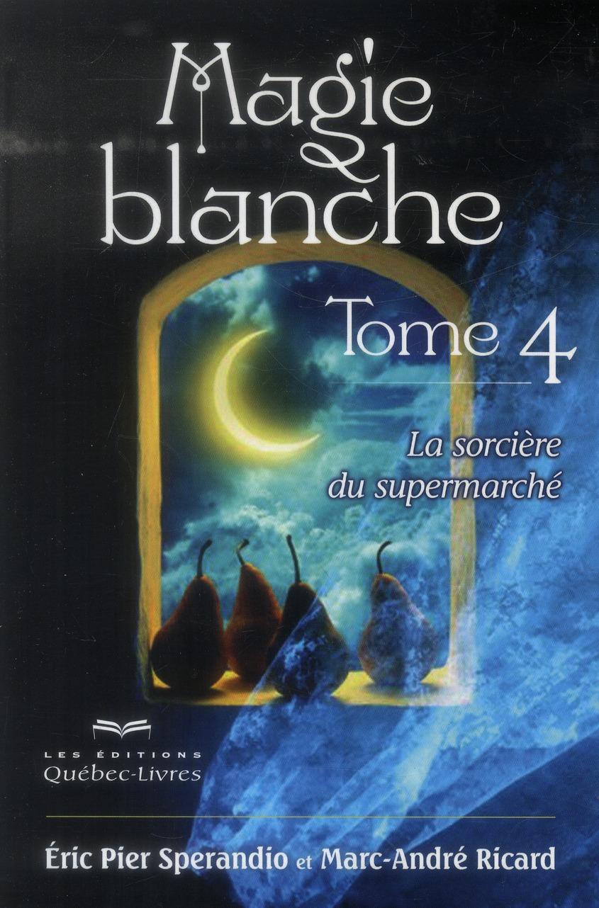 MAGIE BLANCHE T04 LA SORCIERE DU SUPERMARCHE