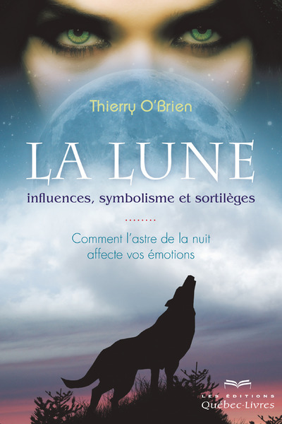 LA LUNE : INFLUENCES, SYMBOLISME ET SORTILEGES