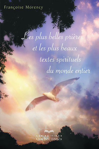 LES PLUS BELLES PRIERES ET LES PLUS BEAUX TEXTES SPIRITUELS DU MONDE ENTIER (3E EDITION)