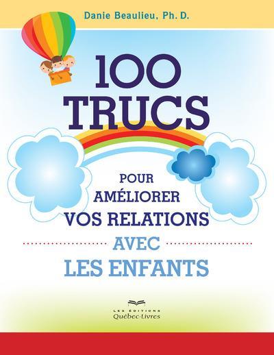 100 TRUCS POUR AMELIORER VOS RELATIONS AVEC LES ENFANTS (2E EDITION)