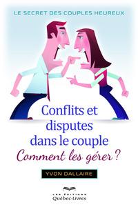 CONFLITS ET DISPUTES DANS LE COUPLE - COMMENT LES GERER ?