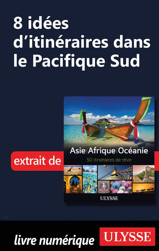 8 Idées d'itinéraires dans le Pacifique Sud