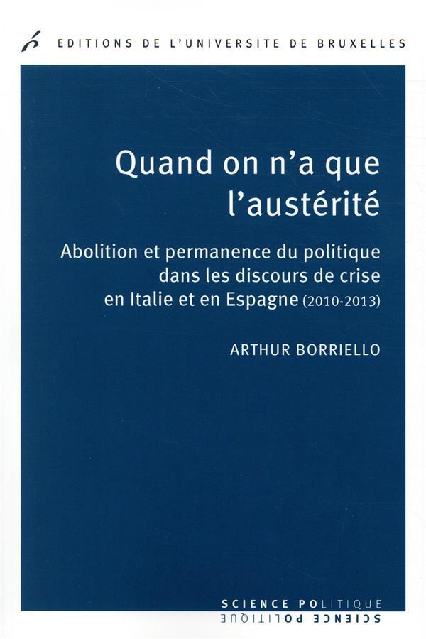QUAND ON A QUE L AUSTERITE. ABOLITION ET PERMANENCE DU POLITIQUE DANS LES DISCOU - DE CRISE EN ITALI