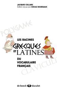 RACINES GRECQUES ET LATINES DU VOCABULAIRE FRANCAIS (LES)