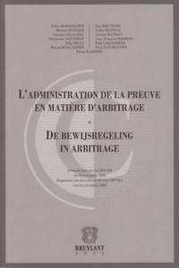 L'ADMINISTRATION DE LA PREUVE EN MATIERE D'ARBITRAGE/DE BEWIJSREGELING IN ARBITRAGE  ACTES DU COLLOQ