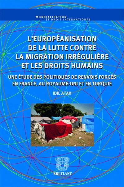 L'EUROPEANISATION DE LA LUTTE CONTRE LA MIGRATION IRREGULIERE ET LES DROITS HUMAINS DES MIGRANTS UNE