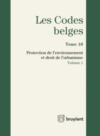 LES CODES BELGES. TOME 10. 2017 2 VOLUMES PROTECTION DE L'ENVIRONNEMENT ET DROIT DE L'URBANISME