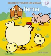 REGARDE ET TOUCHE LES ANIMAUX - A LA FERME (1-3 A.)